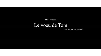 """ Le voeu de Tom"" un film de Mery James"